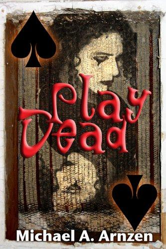 Play Dead by Michael A. Arnzen