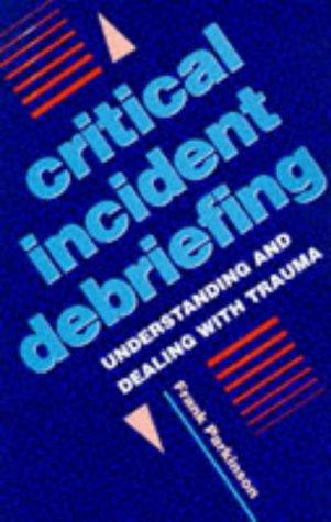 Critical Incident Debriefing by Frank Parkinson