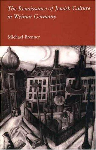 The renaissance of Jewish culture in Weimar Germany by Michael Brenner