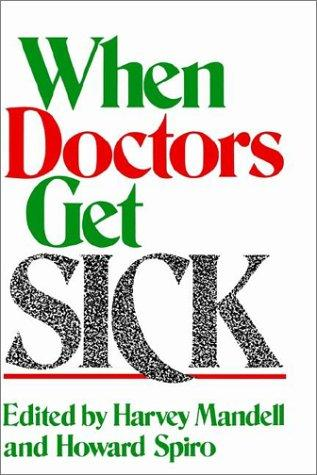When doctors get sick by edited by Harvey Mandell and Howard Spiro.