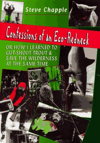 Confessions of an eco-redneck, or, How I learned to gut-shoot trout & save the wilderness at the same time by Steve Chapple