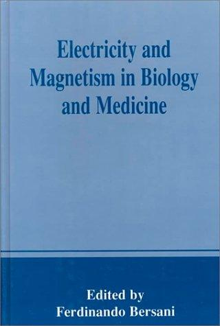 Electricity and Magnetism in Biology and Medicine by Ferdinando Bersani