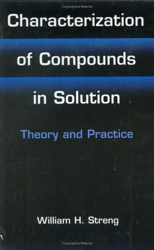 Characterization of Compounds in Solution - Theory and Practice by William H. Streng