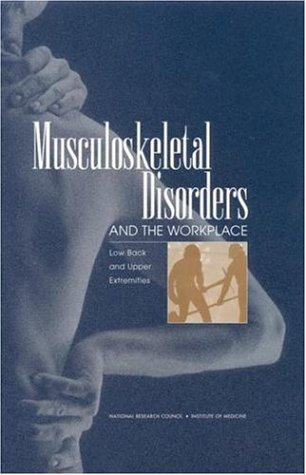 Musculoskeletal Disorders and the Workplace by National Research Council.