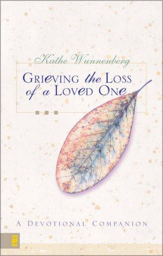 Grieving the Loss of a Loved One by Kathe Wunnenberg