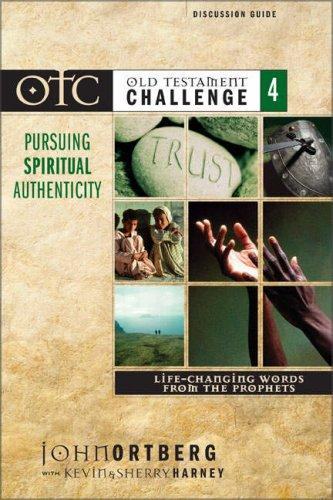 Old Testament Challenge Volume 4: Pursuing Spiritual Authenticity Discussion Guide by John Ortberg