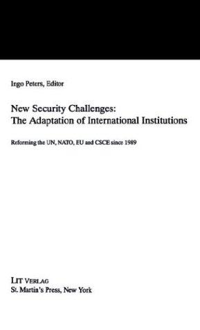 New Security Challenges: the Adaptations of International Institutions by Ingo Peters