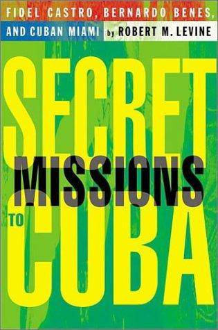 Secret missions to Cuba by Robert M. Levine