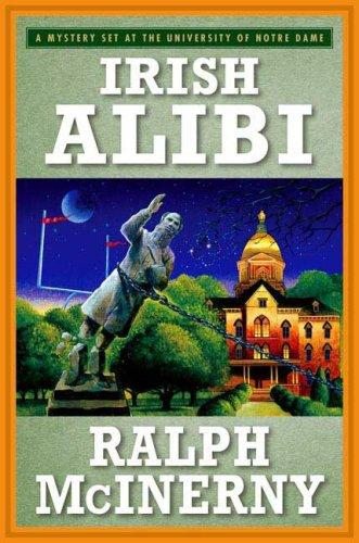 Irish Alibi (Roger and Philip Knight Mysteries Set at the Univ. of Notre Dame) by Ralph McInerny, Ralph M. McInerny