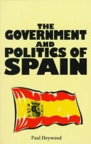 The government and politics of Spain by Paul Heywood