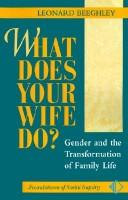 What does your wife do? by Leonard Beeghley